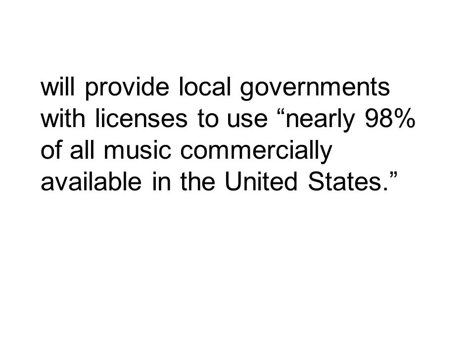 will provide local governments with licenses to use nearly 98% of all music commercially available in the United States.