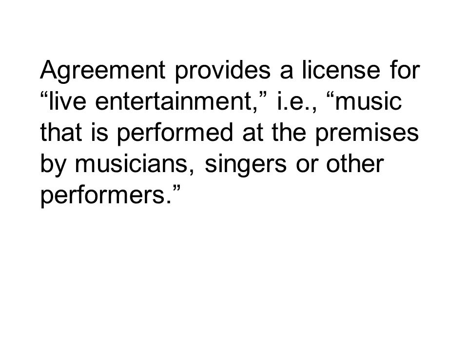Agreement provides a license for live entertainment, i. e