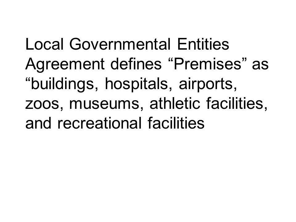 Local Governmental Entities Agreement defines Premises as buildings, hospitals, airports, zoos, museums, athletic facilities, and recreational facilities