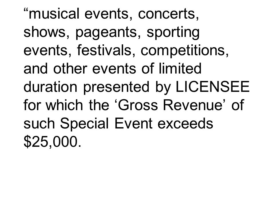 musical events, concerts, shows, pageants, sporting events, festivals, competitions, and other events of limited duration presented by LICENSEE for which the 'Gross Revenue' of such Special Event exceeds $25,000.