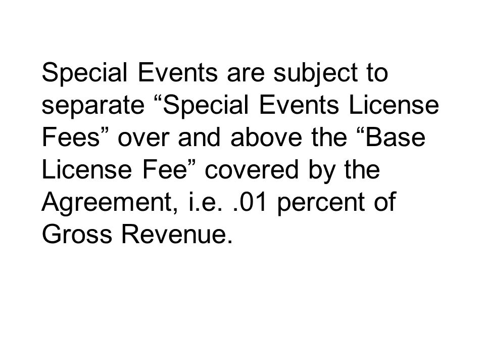 Special Events are subject to separate Special Events License Fees over and above the Base License Fee covered by the Agreement, i.e.