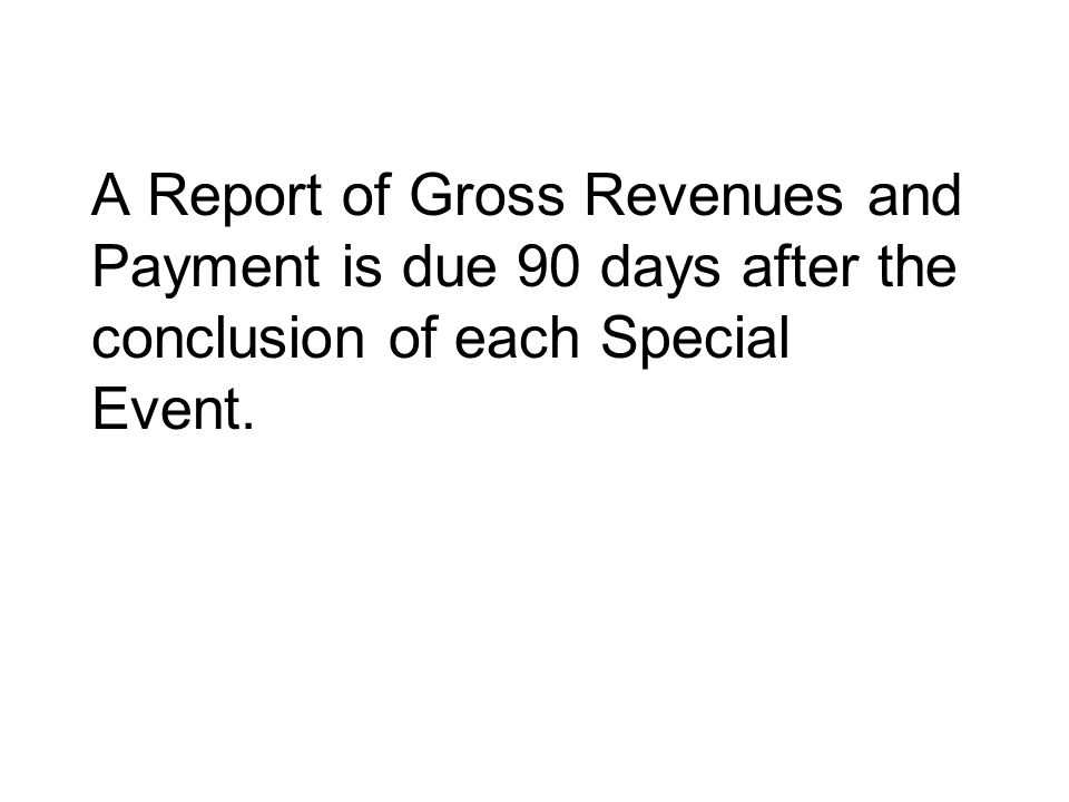 A Report of Gross Revenues and Payment is due 90 days after the conclusion of each Special Event.