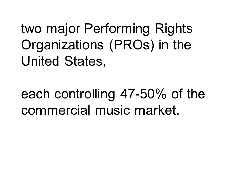 two major Performing Rights Organizations (PROs) in the United States, each controlling 47-50% of the commercial music market.