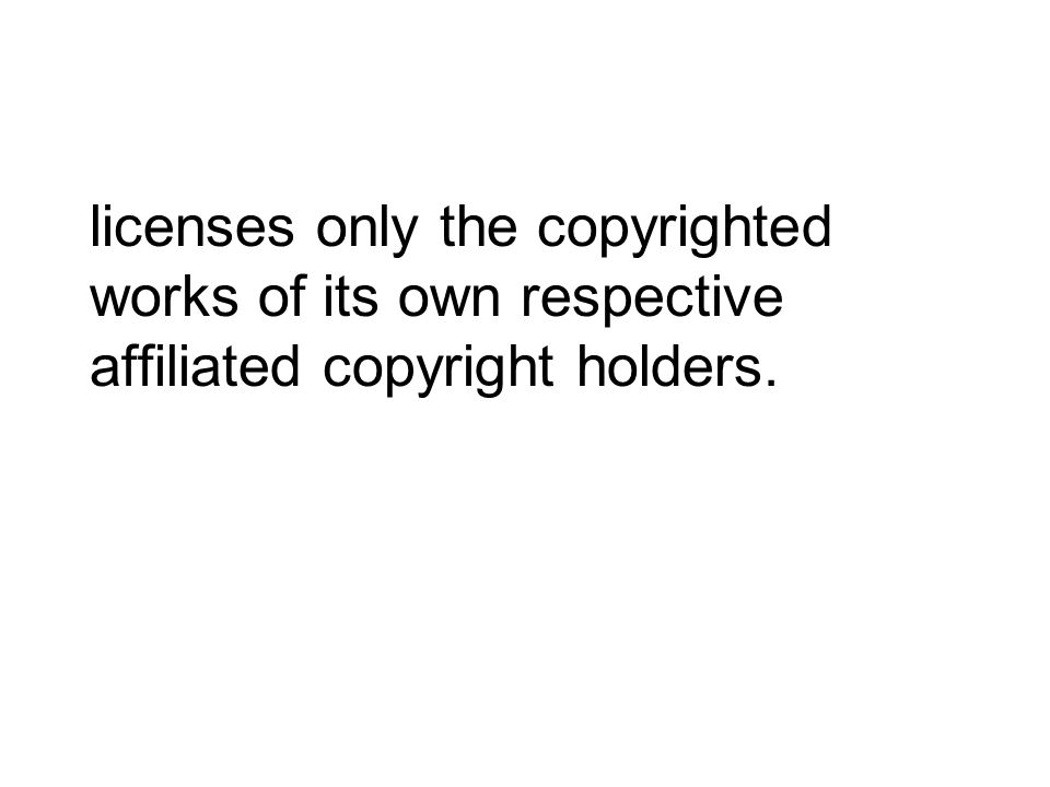 licenses only the copyrighted works of its own respective affiliated copyright holders.