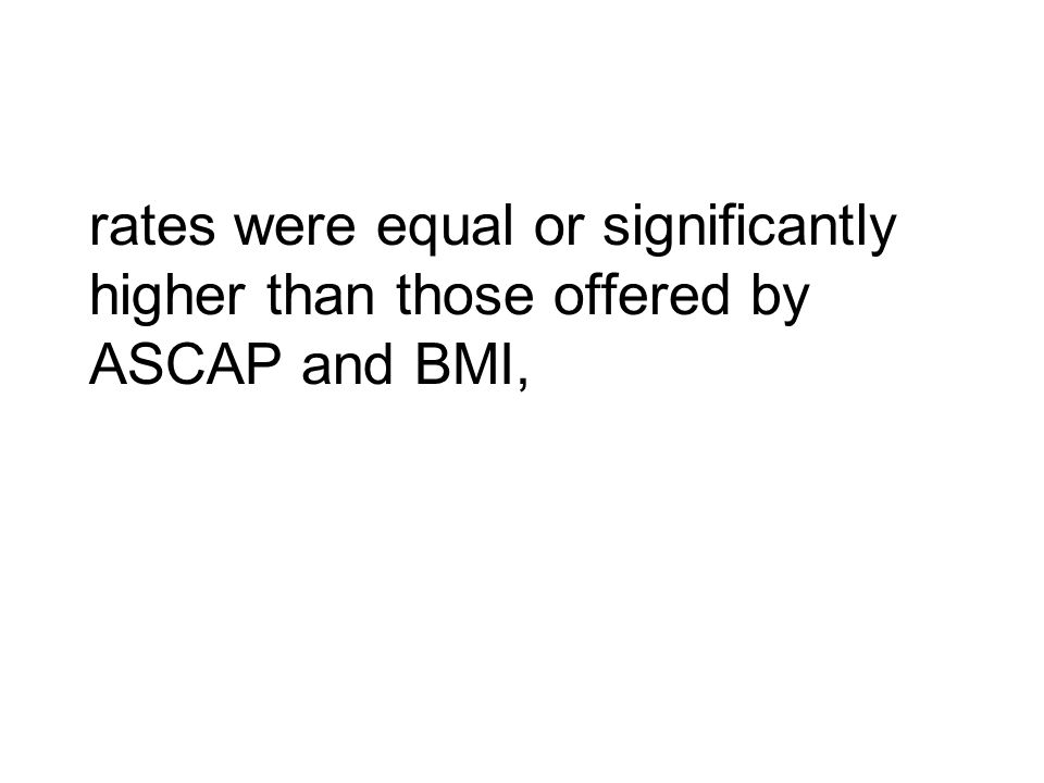 rates were equal or significantly higher than those offered by ASCAP and BMI,
