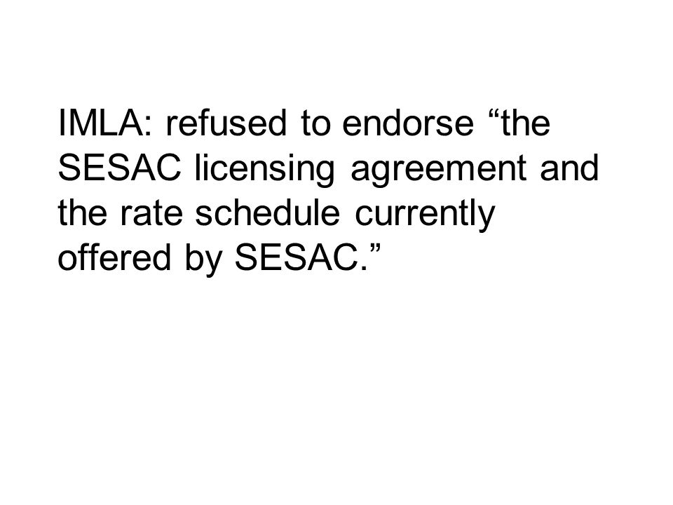 IMLA: refused to endorse the SESAC licensing agreement and the rate schedule currently offered by SESAC.