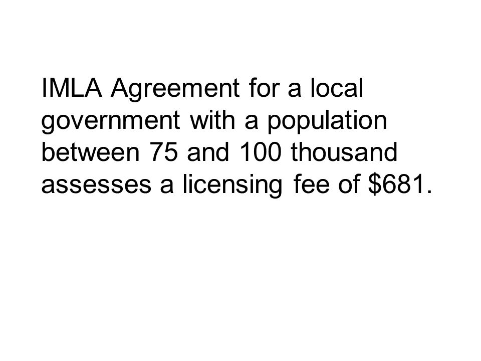 IMLA Agreement for a local government with a population between 75 and 100 thousand assesses a licensing fee of $681.