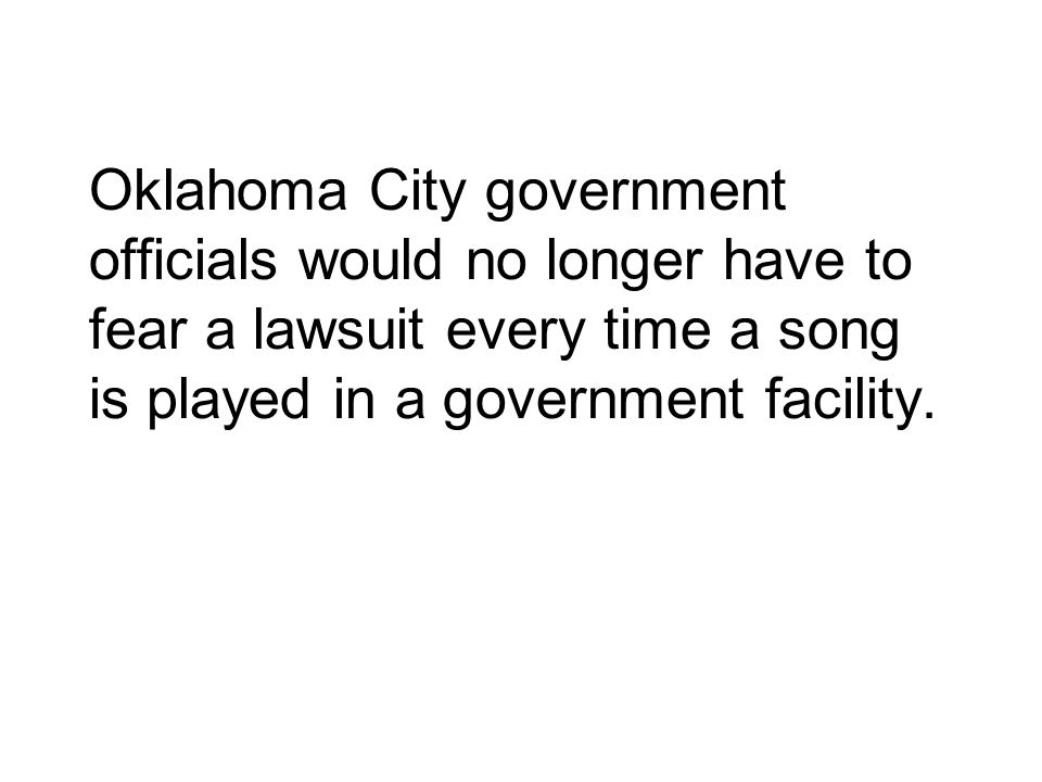 Oklahoma City government officials would no longer have to fear a lawsuit every time a song is played in a government facility.