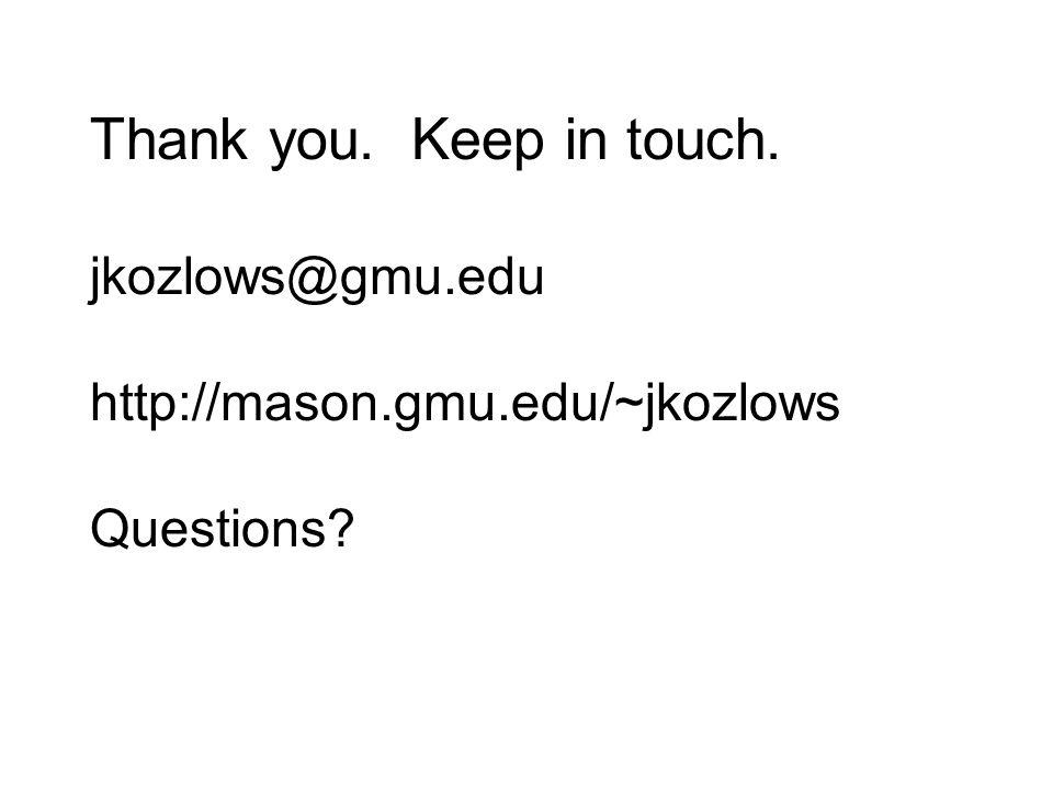 Thank you. Keep in touch. jkozlows@gmu. edu http://mason. gmu