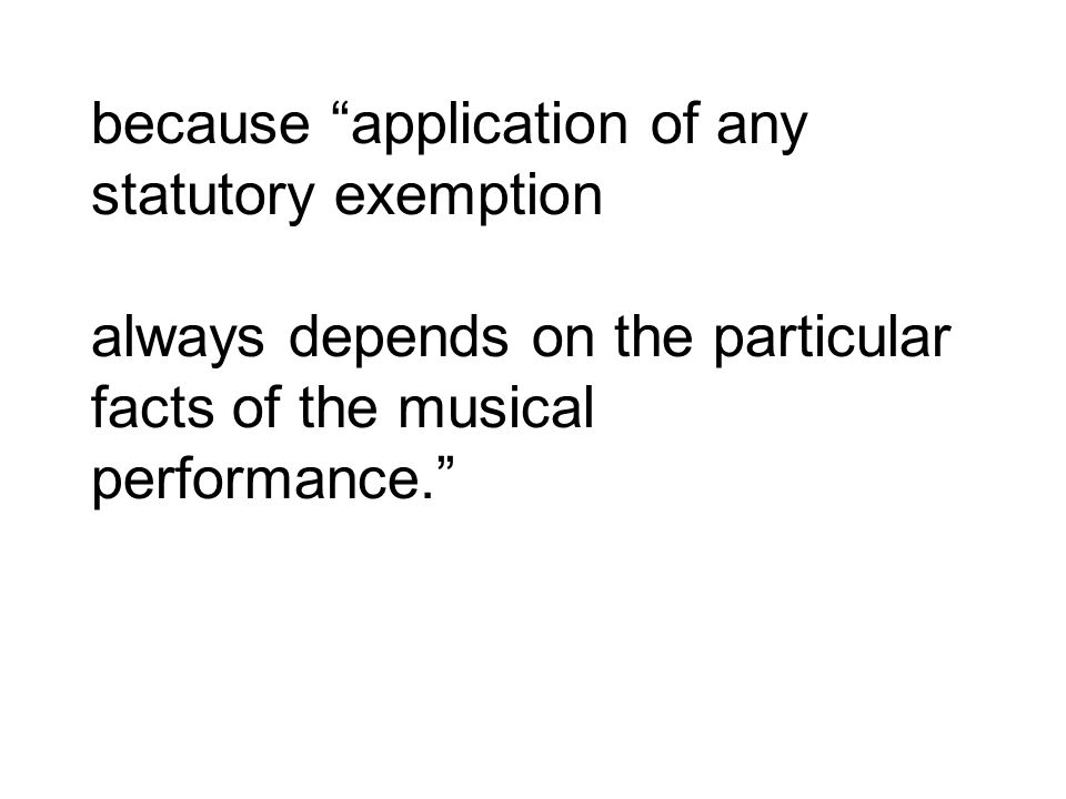 because application of any statutory exemption always depends on the particular facts of the musical performance.