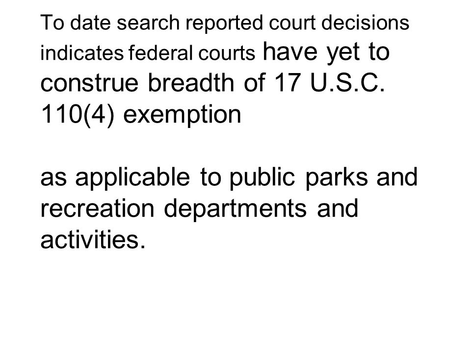 To date search reported court decisions indicates federal courts have yet to construe breadth of 17 U.S.C.