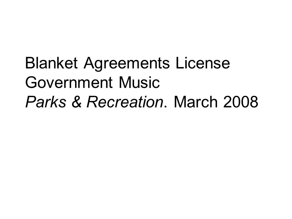 Blanket Agreements License Government Music Parks & Recreation