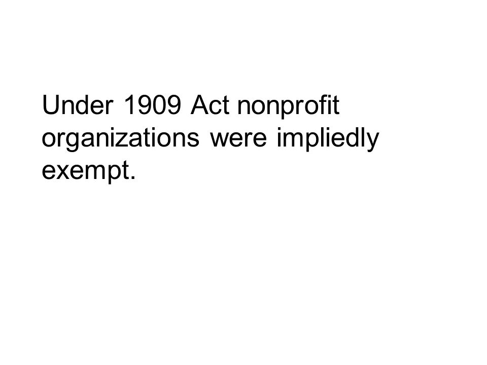 Under 1909 Act nonprofit organizations were impliedly exempt.