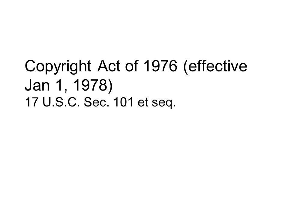 Copyright Act of 1976 (effective Jan 1, 1978) 17 U. S. C. Sec