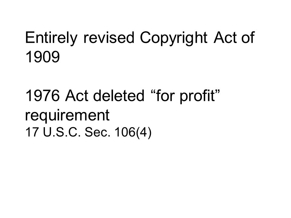 Entirely revised Copyright Act of Act deleted for profit requirement 17 U.S.C.