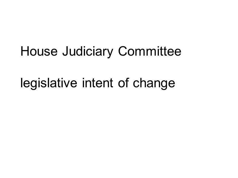 House Judiciary Committee legislative intent of change