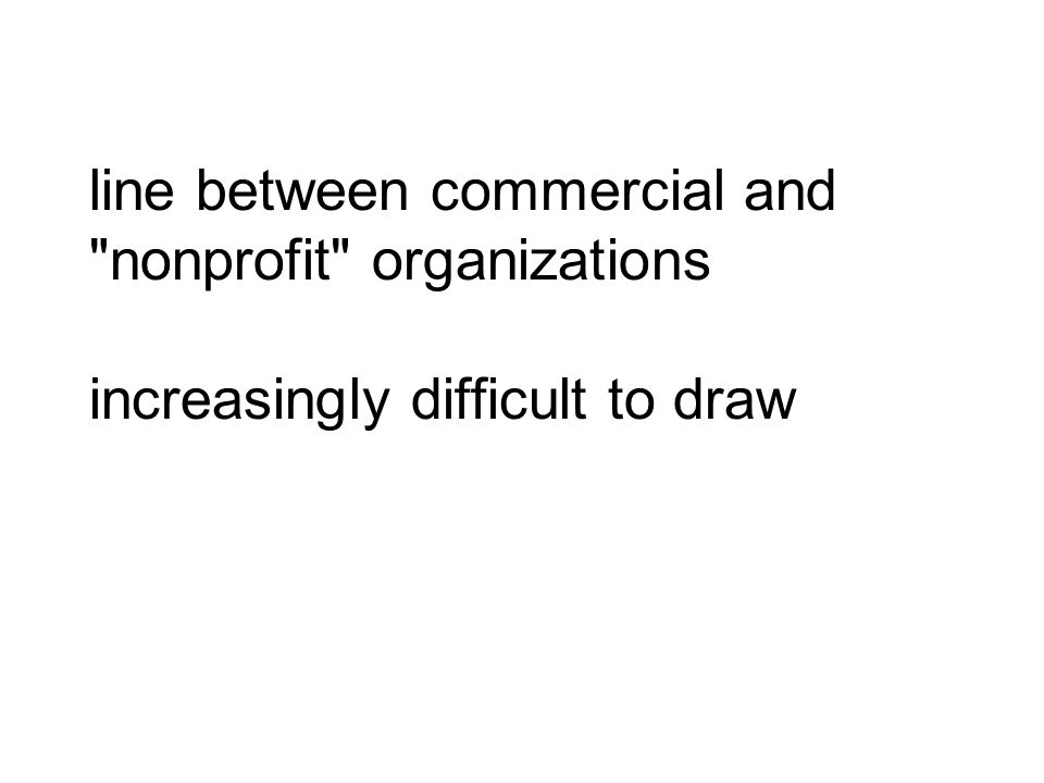 line between commercial and nonprofit organizations increasingly difficult to draw