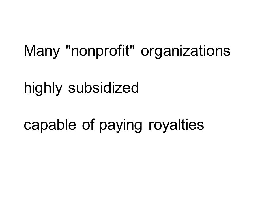 Many nonprofit organizations highly subsidized capable of paying royalties