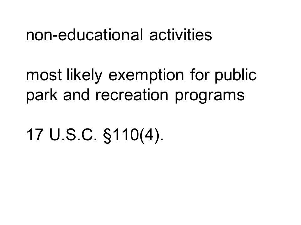 non‑educational activities most likely exemption for public park and recreation programs 17 U.S.C.