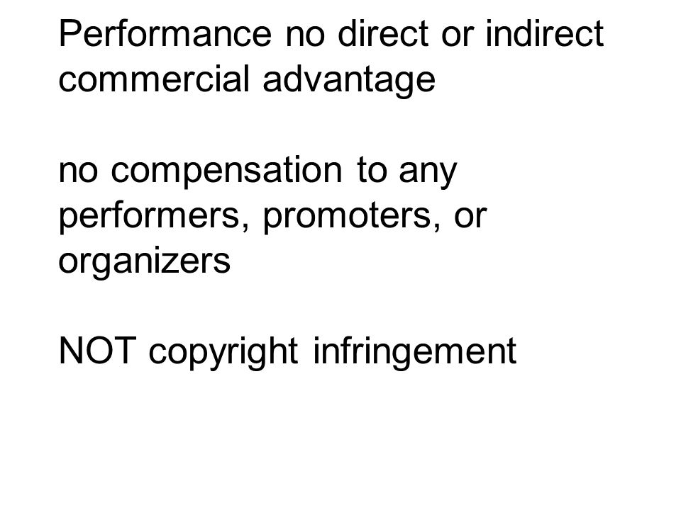 Performance no direct or indirect commercial advantage no compensation to any performers, promoters, or organizers NOT copyright infringement
