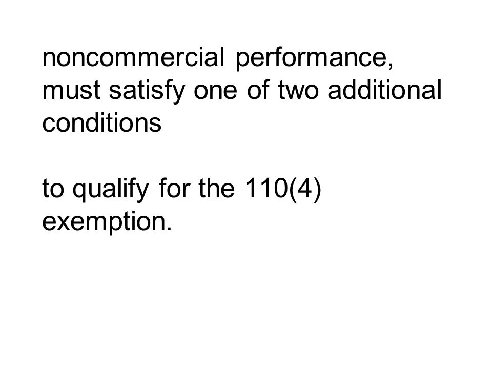 noncommercial performance, must satisfy one of two additional conditions to qualify for the 110(4) exemption.