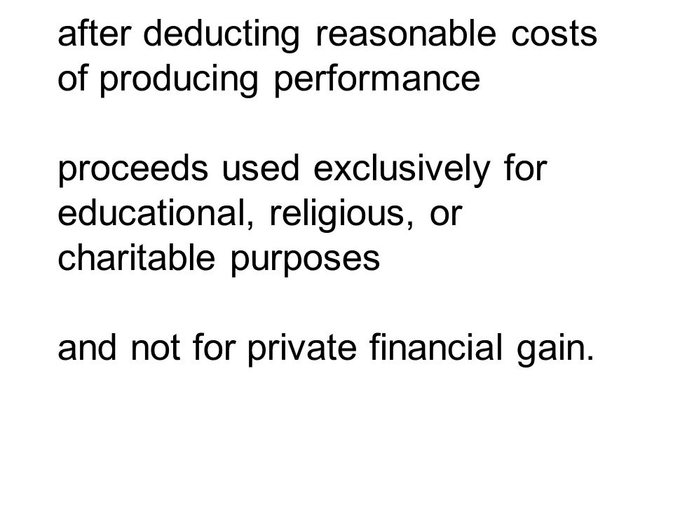 after deducting reasonable costs of producing performance proceeds used exclusively for educational, religious, or charitable purposes and not for private financial gain.