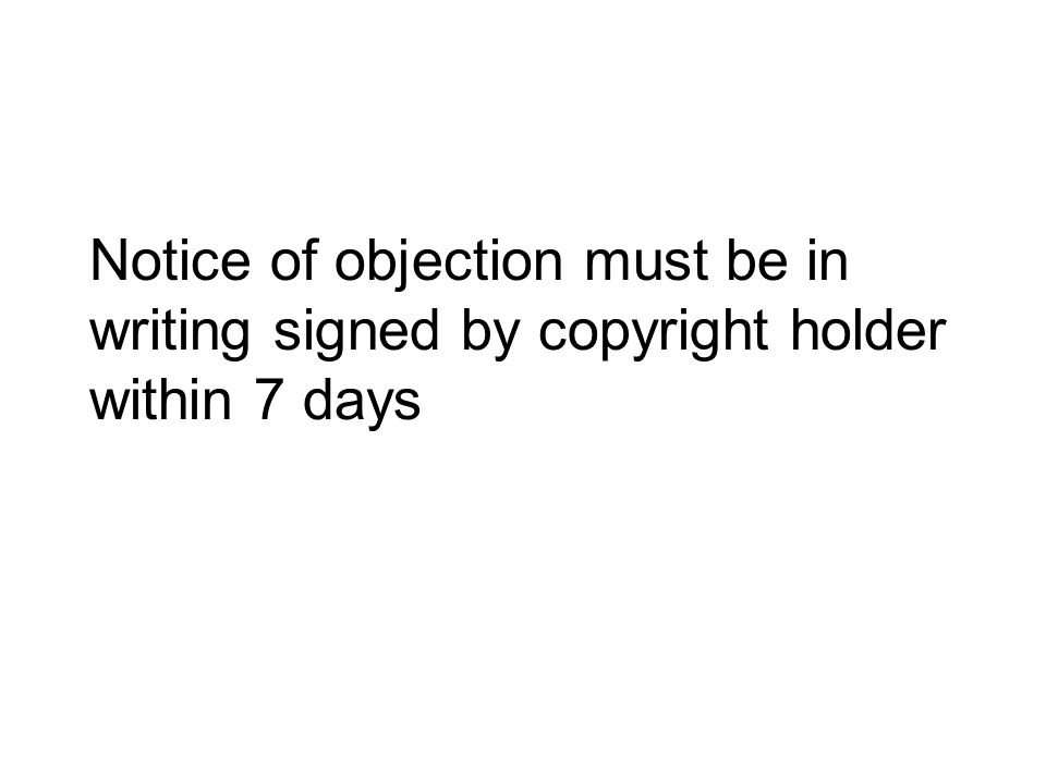 Notice of objection must be in writing signed by copyright holder within 7 days
