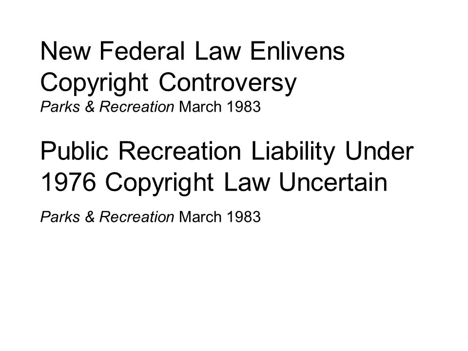 New Federal Law Enlivens Copyright Controversy Parks & Recreation March 1983 Public Recreation Liability Under 1976 Copyright Law Uncertain Parks & Recreation March 1983