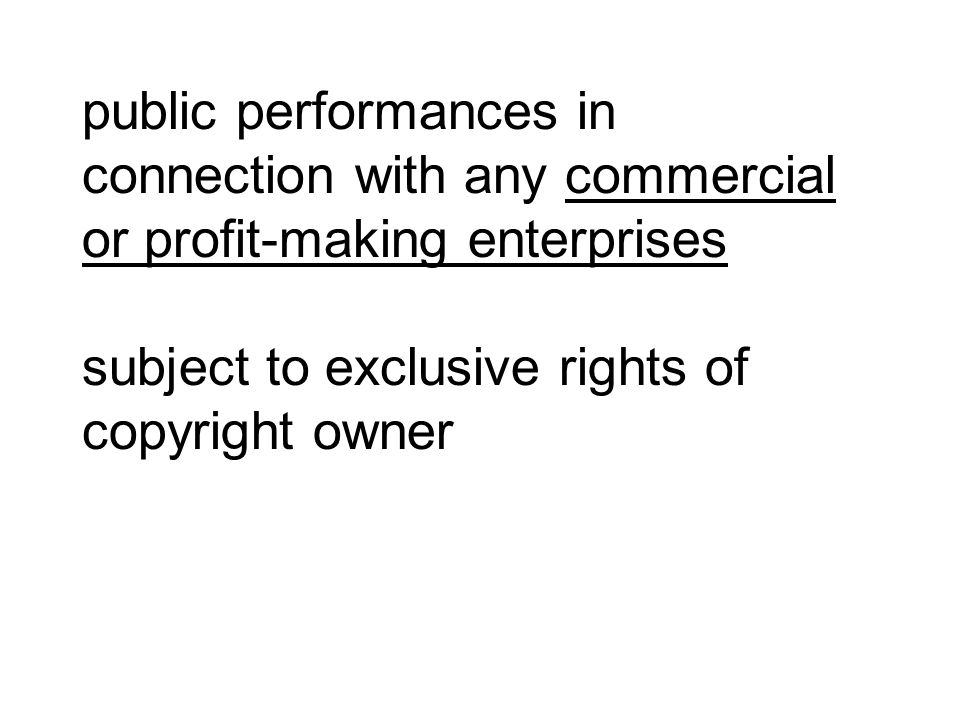 public performances in connection with any commercial or profit‑making enterprises subject to exclusive rights of copyright owner