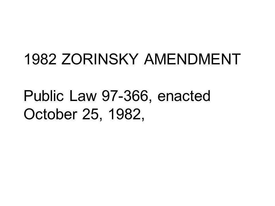 1982 ZORINSKY AMENDMENT Public Law 97‑366, enacted October 25, 1982,