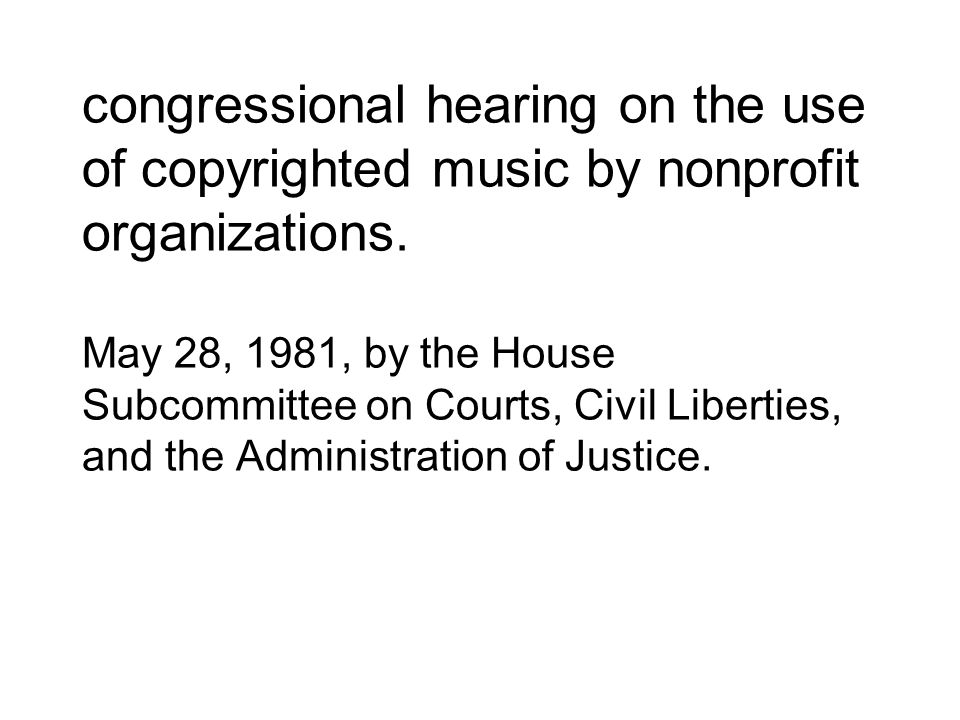 congressional hearing on the use of copyrighted music by nonprofit organizations.