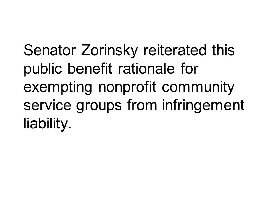 Senator Zorinsky reiterated this public benefit rationale for exempting nonprofit community service groups from infringement liability.