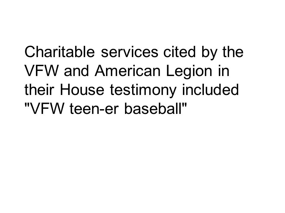 Charitable services cited by the VFW and American Legion in their House testimony included VFW teen‑er baseball