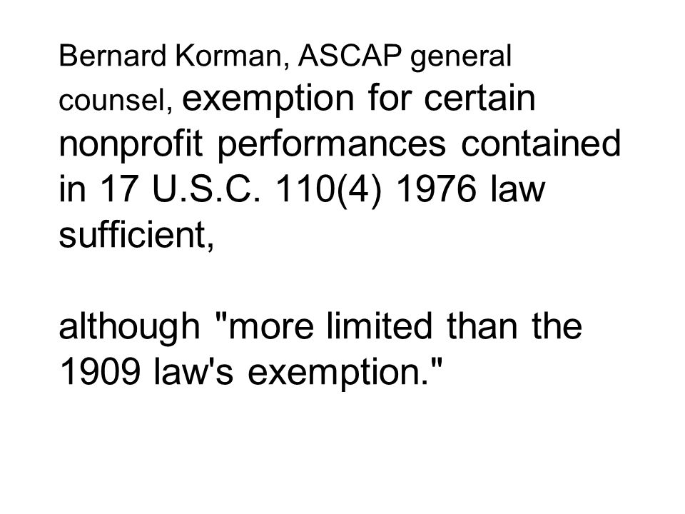 Bernard Korman, ASCAP general counsel, exemption for certain nonprofit performances contained in 17 U.S.C.