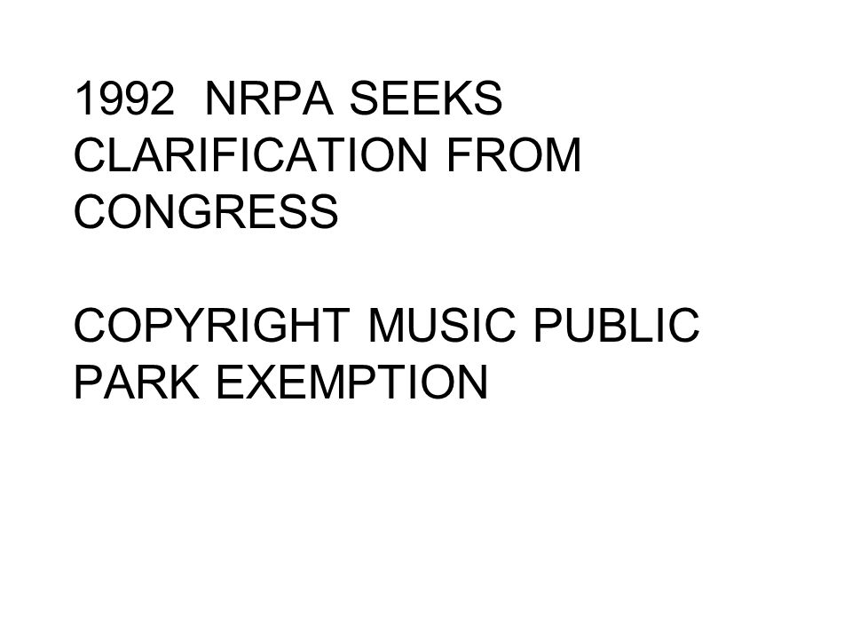1992 NRPA SEEKS CLARIFICATION FROM CONGRESS COPYRIGHT MUSIC PUBLIC PARK EXEMPTION