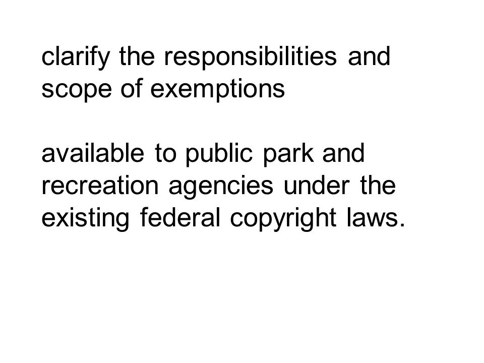 clarify the responsibilities and scope of exemptions available to public park and recreation agencies under the existing federal copyright laws.