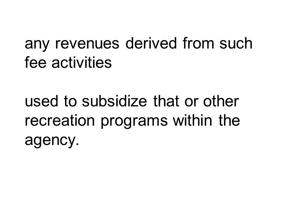 any revenues derived from such fee activities used to subsidize that or other recreation programs within the agency.