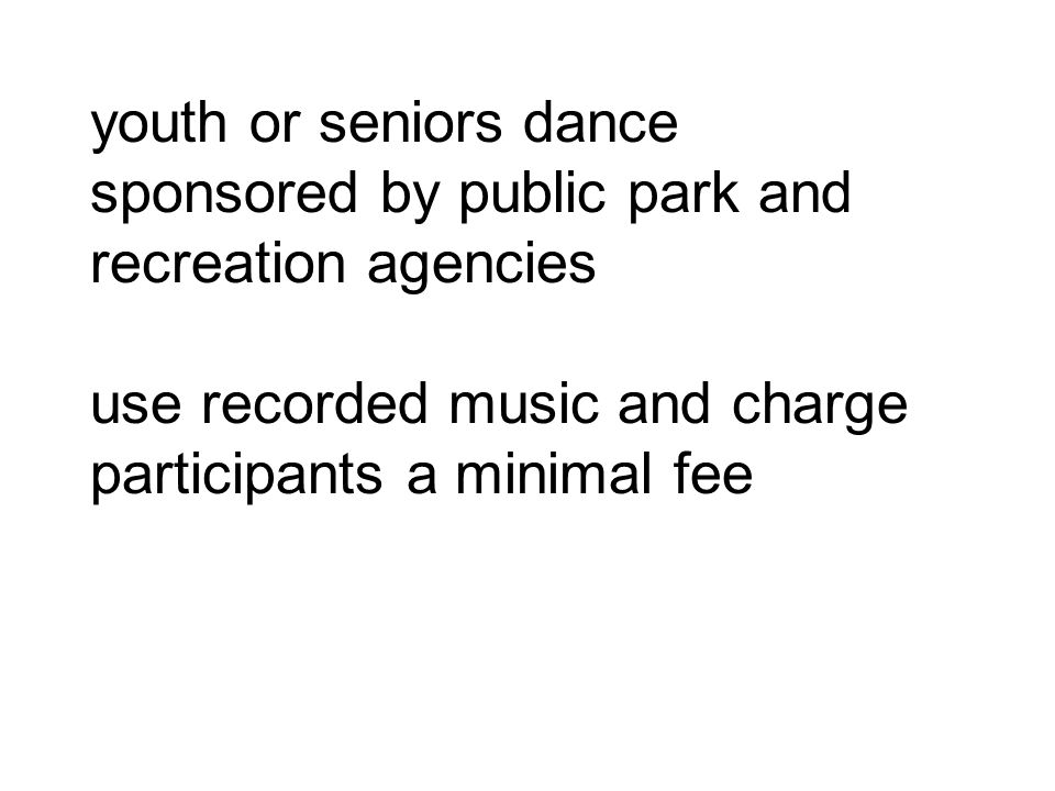 youth or seniors dance sponsored by public park and recreation agencies use recorded music and charge participants a minimal fee