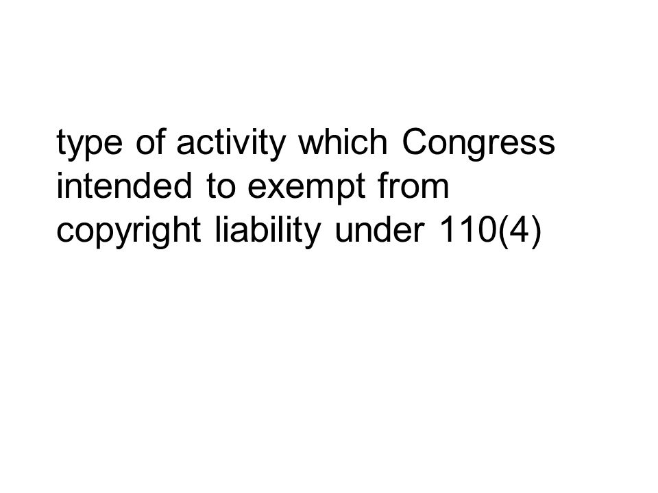 type of activity which Congress intended to exempt from copyright liability under 110(4)