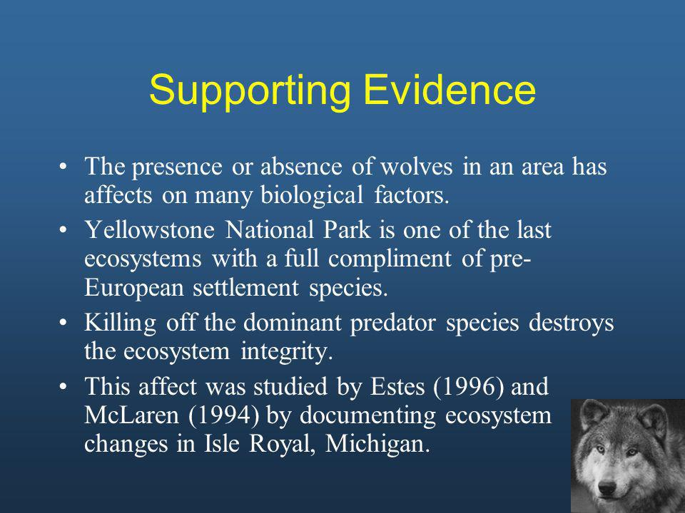 Supporting Evidence The presence or absence of wolves in an area has affects on many biological factors.