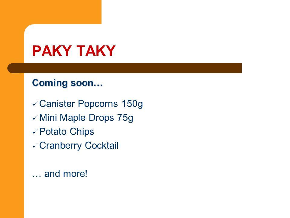 PAKY TAKY Coming soon… Canister Popcorns 150g Mini Maple Drops 75g