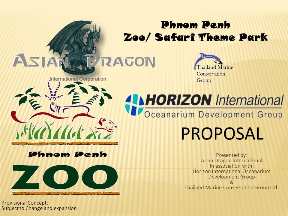 PROPOSAL Phnom Penh Zoo/ Safari Theme Park Presented by: