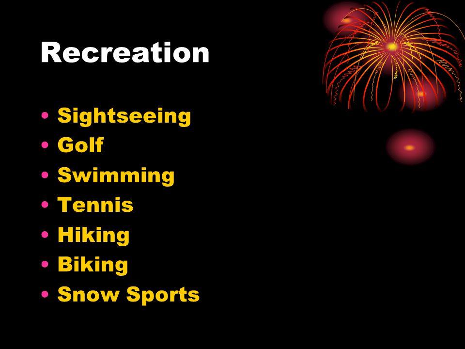 Recreation Sightseeing Golf Swimming Tennis Hiking Biking Snow Sports