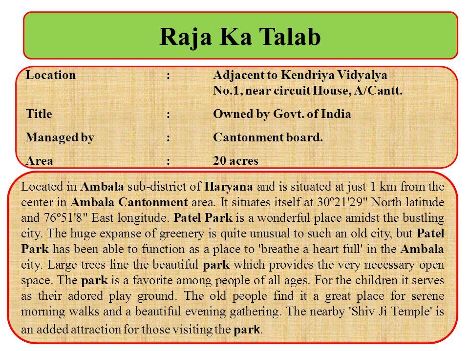 Raja Ka Talab Location : Adjacent to Kendriya Vidyalya No.1, near circuit House, A/Cantt.