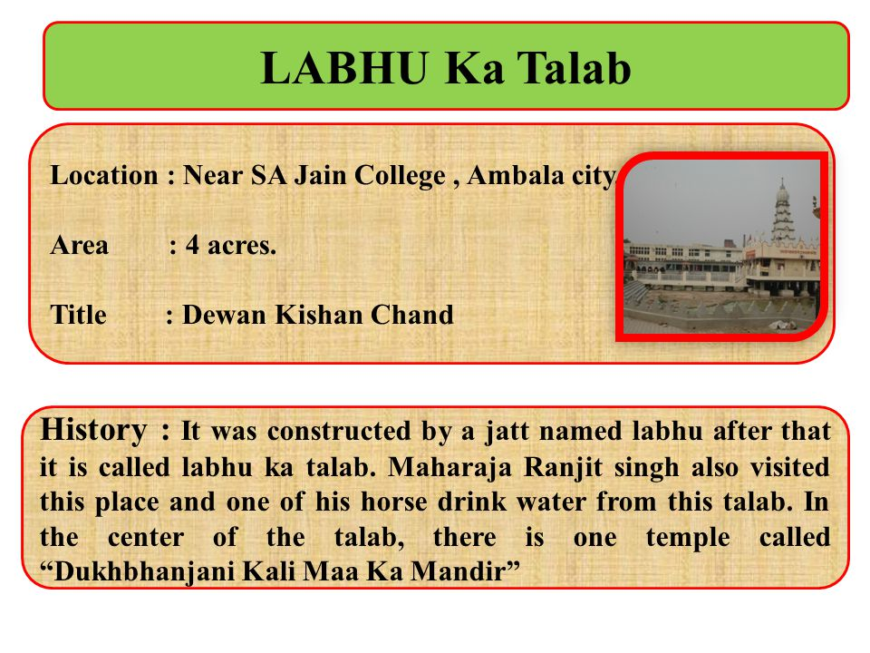 LABHU Ka Talab Location : Near SA Jain College , Ambala city. Area : 4 acres. Title : Dewan Kishan Chand.