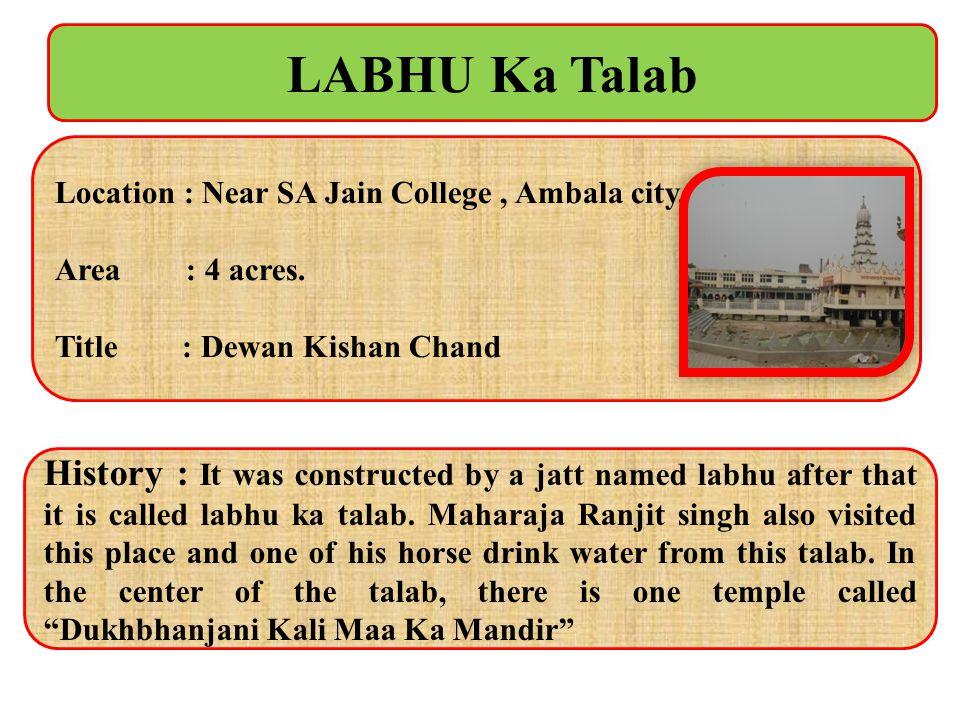 LABHU Ka Talab Location : Near SA Jain College , Ambala city. Area : 4 acres. Title : Dewan Kishan Chand.