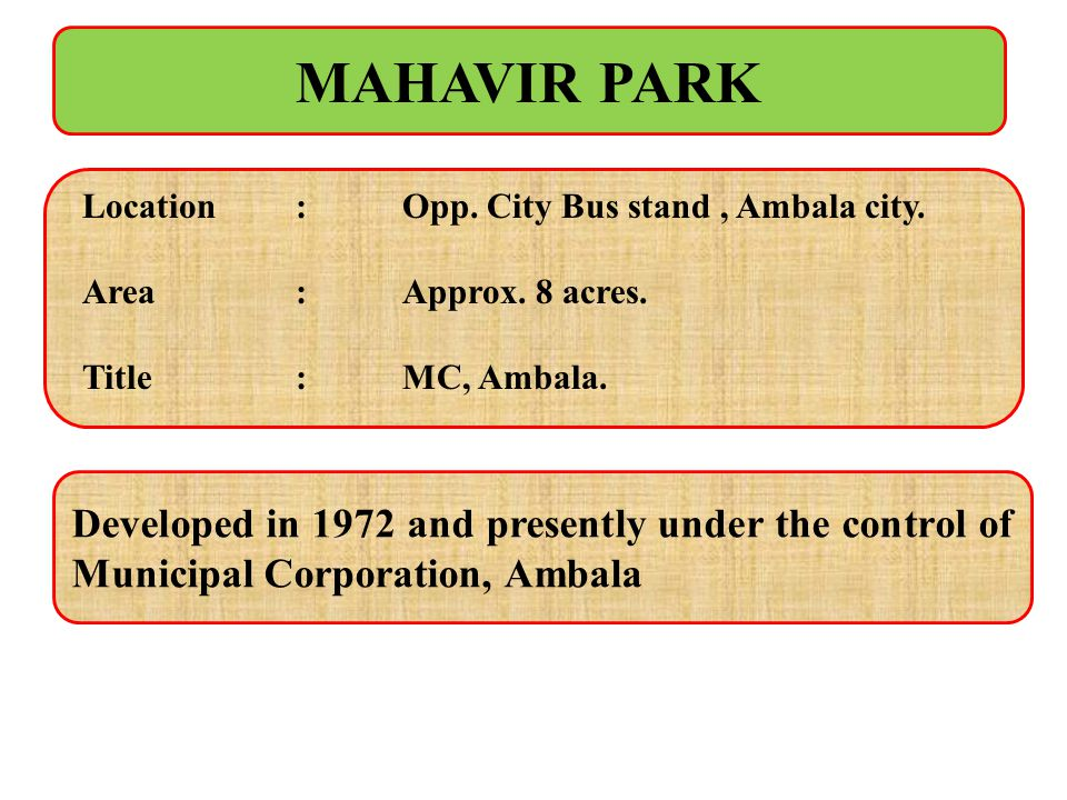 MAHAVIR PARK Location : Opp. City Bus stand , Ambala city. Area : Approx. 8 acres. Title : MC, Ambala.
