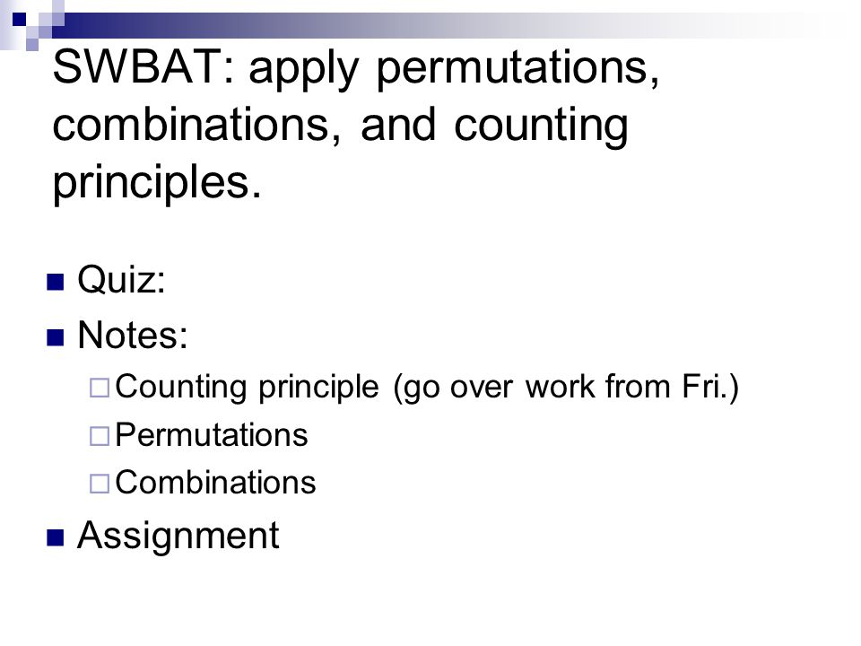 SWBAT: apply permutations, combinations, and counting principles.