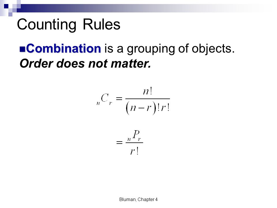 Counting Rules Combination is a grouping of objects. Order does not matter. Bluman, Chapter 4