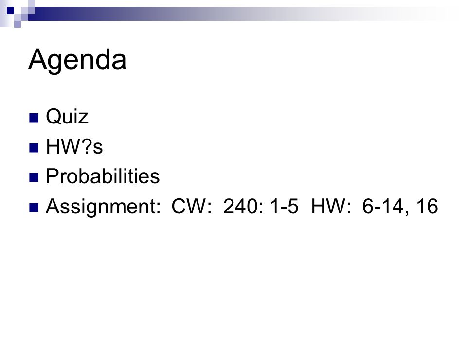 Agenda Quiz HW s Probabilities Assignment: CW: 240: 1-5 HW: 6-14, 16